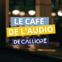 Le Café de l'Audio de CALLIOPÉ - CALLIOPÉ