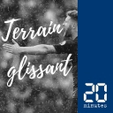 Terrain Glissant - 20 Minutes