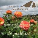 Le podcast du Jardin des Merlettes - Le Jardin des Merlettes