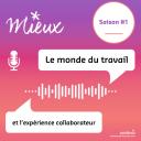 MIEUX, le podcast sur le monde du travail et l'expérience collaborateur - MIEUX, le podcast sur le monde du travail et l'expérience collaborateur