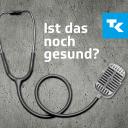 Ist das noch gesund? – Der Gesundheitspodcast der Techniker - Techniker Krankenkasse