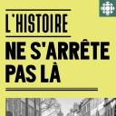 L'Histoire ne s'arrête pas là - Radio-Canada