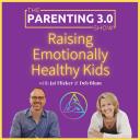 The Parenting 3.0 Show - Raising Emotionally Healthy Kids - Deb Blum and Jai Flicker