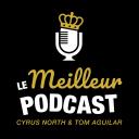 Le Meilleur Podcast - Cyrus North et Tom Aguilar