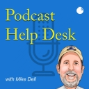 Podcast Help Desk™ - Mike Dell