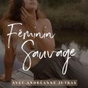 Féminin Sauvage - Andréanne Jutras