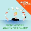 Vivons heureux avant la fin du monde - ARTE Radio