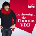 La Chronique de Thomas VDB - France Inter
