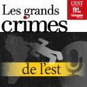 Les grands crimes de l'est - Est Republicain/Republicain Lorrain/Vosges Matin