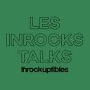 Les Inrocks Talks - Les Inrockuptibles