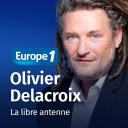 La libre antenne - Olivier Delacroix - Europe 1