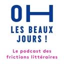 Oh les beaux jours ! Le podcast des frictions littéraires - Oh les beaux jours !