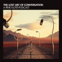 The Lost Art Of Conversation - A Pink Floyd Podcast - Pink Floyd
