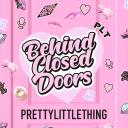 PLT: Behind Closed Doors - PrettyLittleThing