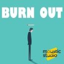 LE BURN OUT - Histoire, Signes et Prévention - Moustic Studio