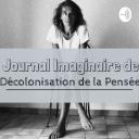 Journal Imaginaire de Décolonisation de la Pensée - Laure P
