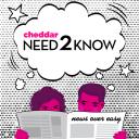 Cheddar's Need2Know - Cheddar