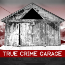 True Crime Garage - TRUE CRIME GARAGE