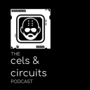 The Cels & Circuits Podcast - Cels & Circuits