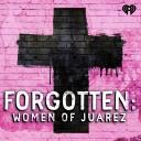 Forgotten: Women of Juárez - iHeartRadio
