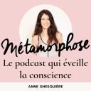 Métamorphose, éveille ta conscience ! - Anne Ghesquière
