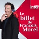 Le Billet de François Morel - France Inter