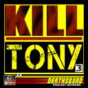 KILL TONY - DEATHSQUAD.TV