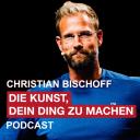 Christian Bischoff - DIE KUNST, DEIN DING ZU MACHEN Podcast - Christian Bischoff - Persönlichkeits- und Mentaltrainer