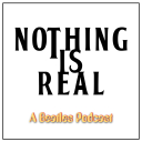 Nothing Is Real - A Beatles Podcast - Beatles Pod