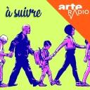 A suivre - ARTE Radio