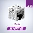 Grand reportage - France Culture