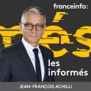 franceinfo: Les informés - France Info