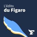 L'édito du Figaro - Le Figaro