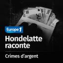 Hondelatte Raconte, les séries : Les crimes d'argent - Europe 1
