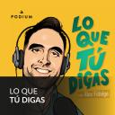 LO QUE TÚ DIGAS con Álex Fidalgo - Podium Podcast