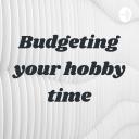 Budgeting your hobby time - Katrina Jack