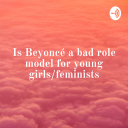 Is Beyoncé a bad role model for young girls/feminists - Philippe Vincent Chornet