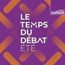 Le Temps du débat d'été - France Culture
