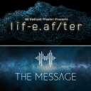LifeAfter/The Message - GE Podcast Theater / Panoply / The Message