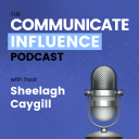 The Communicate Influence Podcast - Sheelagh Caygill