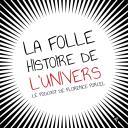 La folle histoire de l'Univers - Florence Porcel