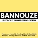 Bannouze : Le podcast du marketing digital ! - Bannouze.com