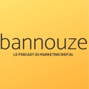 Bannouze : Le podcast du marketing digital ! - Bannouze.com