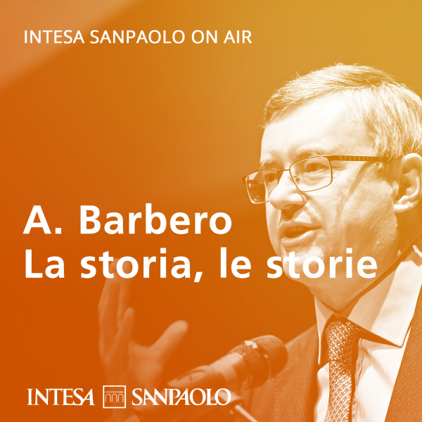 Alessandro Barbero. La storia, le storie - Intesa Sanpaolo On Air