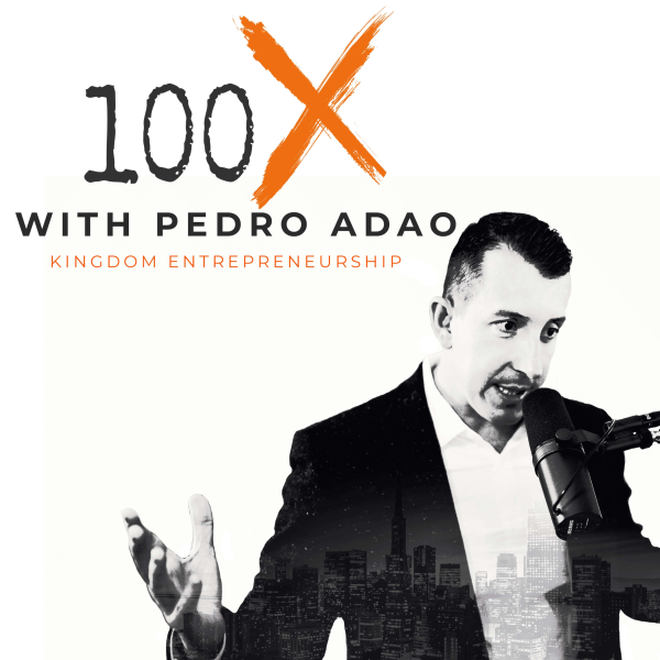 100X Podcast | Kingdom Entrepreneurship