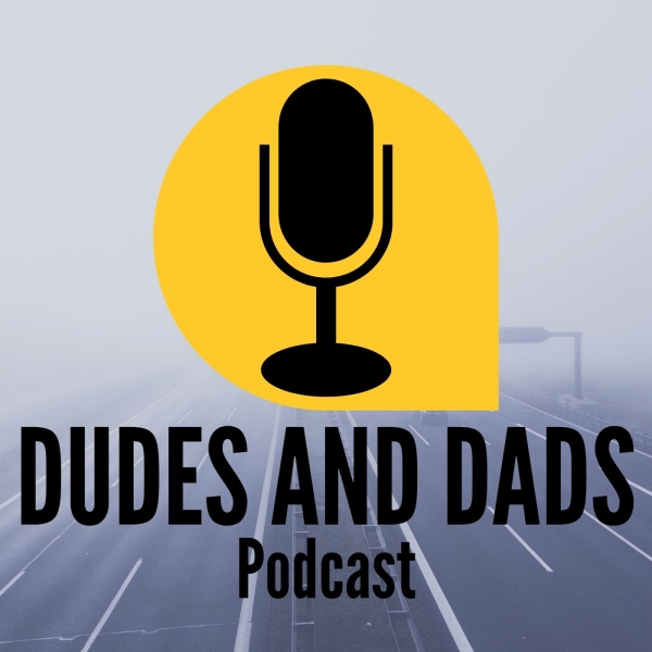 Dudes And Dads Podcast