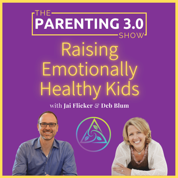 The Parenting 3.0 Show - Raising Emotionally Healthy Kids