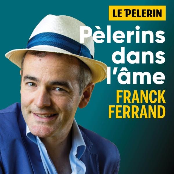 Pèlerins dans l'âme - avec Franck Ferrand et l'hebdomadaire le Pèlerin.