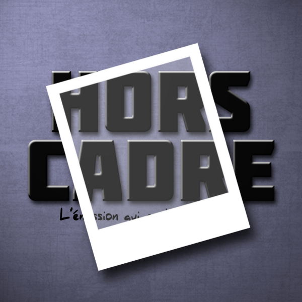 Podcast – Hors Cadre