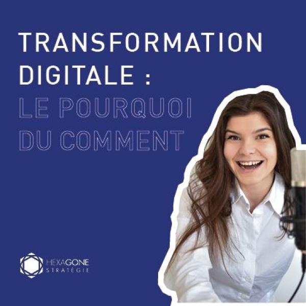 Transformation Digitale : le pourquoi du comment